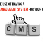What is the use of having a Content Management System for your website?