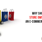 Why should a store owner need an e-Commerce website?