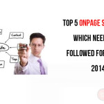 Top 5 onpage seo factors which needs to be followed for the year 2014?