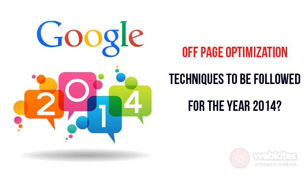 Off page optimization techniques to be followed for the year 2014?