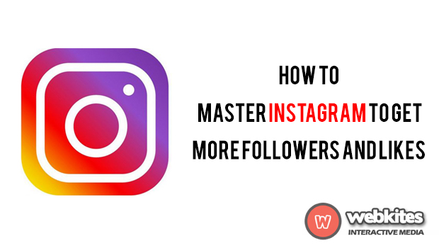How To Master Instagram To Get More Followers And Likes